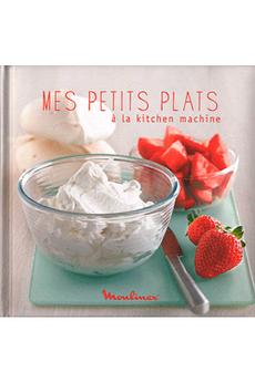 Livre de cuisine MES PETITS PLATS A LA KITCHEN MACHINE Editions Culinaires