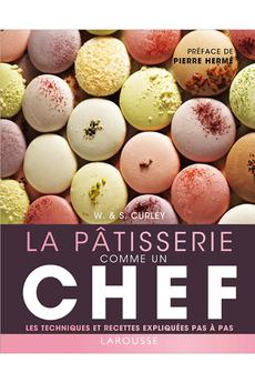 Livre de cuisine LA PÂTISSERIE COMME UN CHEF Larousse.