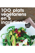 Livre de cuisine 100 PLATS VEGETARIENS EN 5 INGREDIENTS Marabout