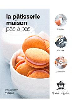 Livre de cuisine LA PATISSERIE MAISON PAS A PAS Marabout